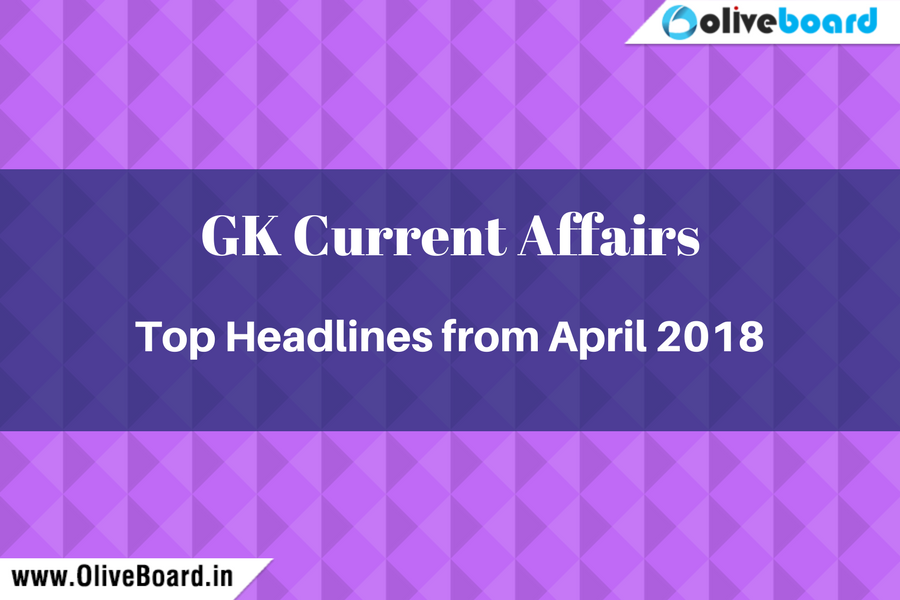 GK Current Affairs Top Headlines from April 2018