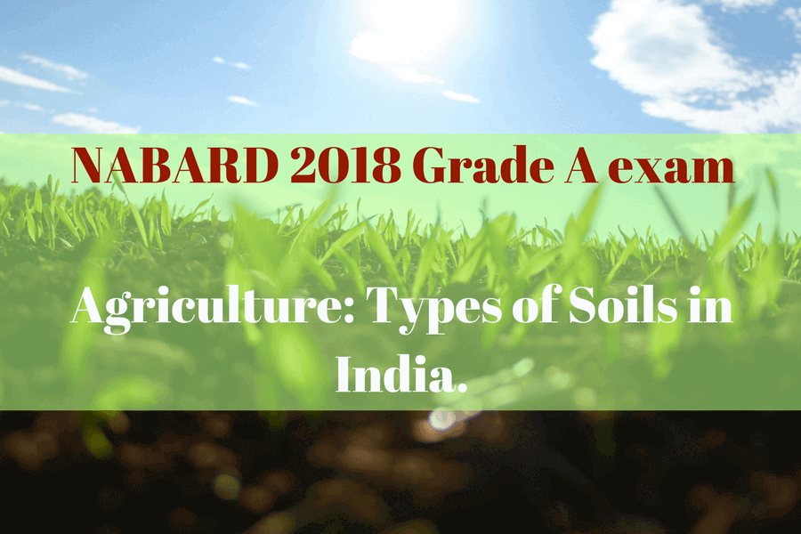 NABARD 2018 Grade A exam – Agriculture Types of Soils in India