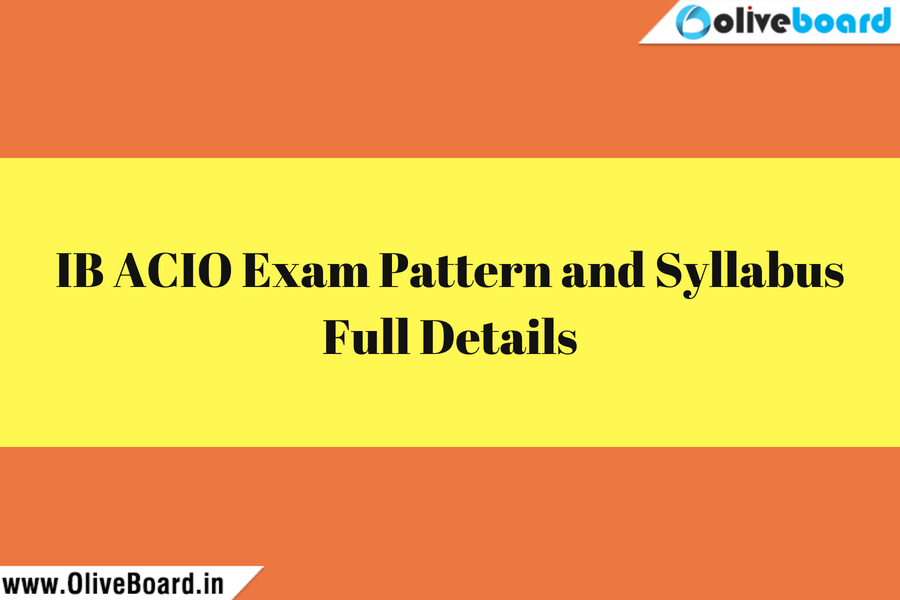 IB ACIO Exam Pattern and Syllabus