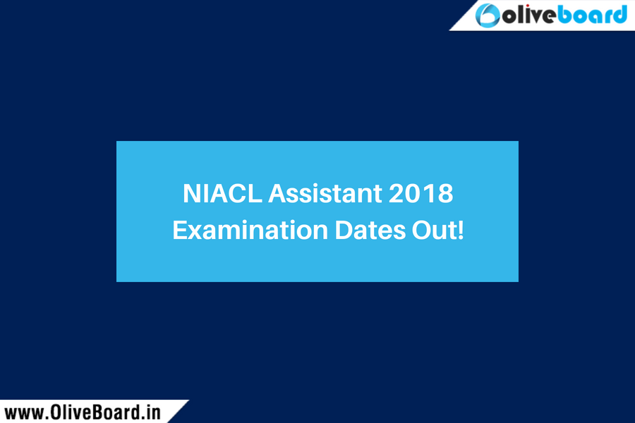 NIACL Assistant 2018 Examination Dates Out!