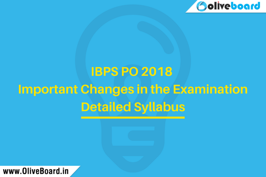 IBPS PO 2018 Important Changes in the Examination Detailed Syllabus