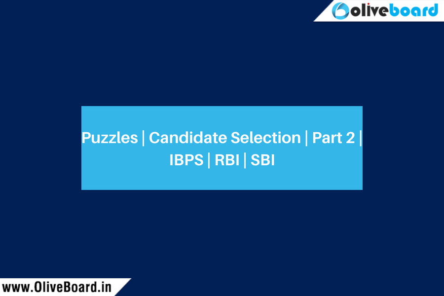 Puzzles | Candidate Selection | Part 2 | IBPS | RBI | SBI