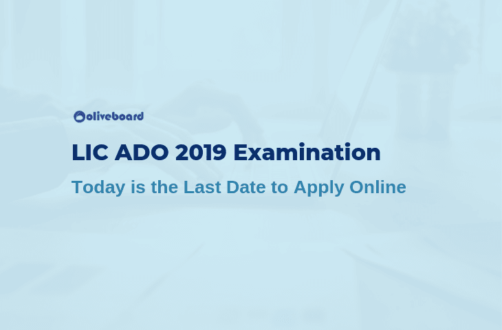 LIC ADO 2019 Exam - Last Date to Apply Online