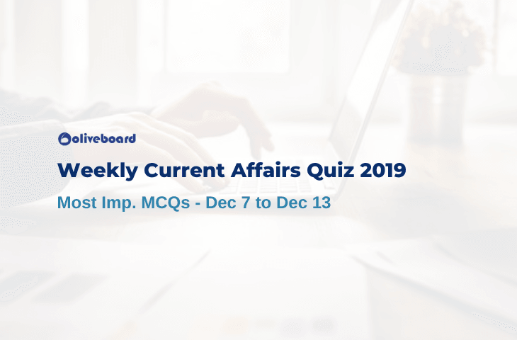Weekly Current Affairs Quiz 2019 - Dec 7 to Dec 13